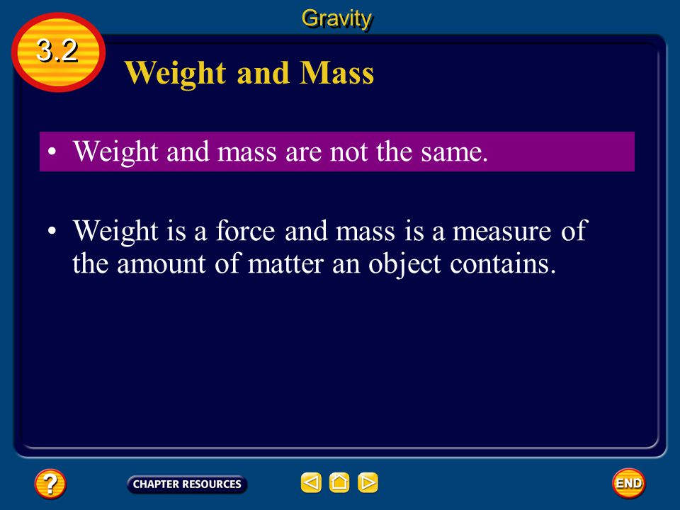 Weight and Mass 3.2 Weight and mass are not the same.