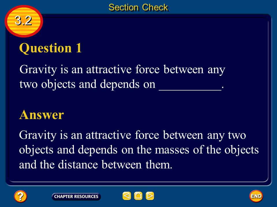 Section Check 3.2. Question 1. Gravity is an attractive force between any two objects and depends on __________.