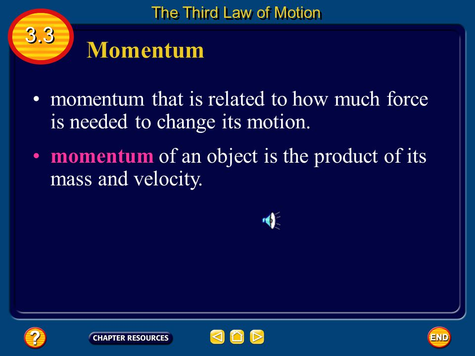 The Third Law of Motion 3.3. Momentum. momentum that is related to how much force is needed to change its motion.