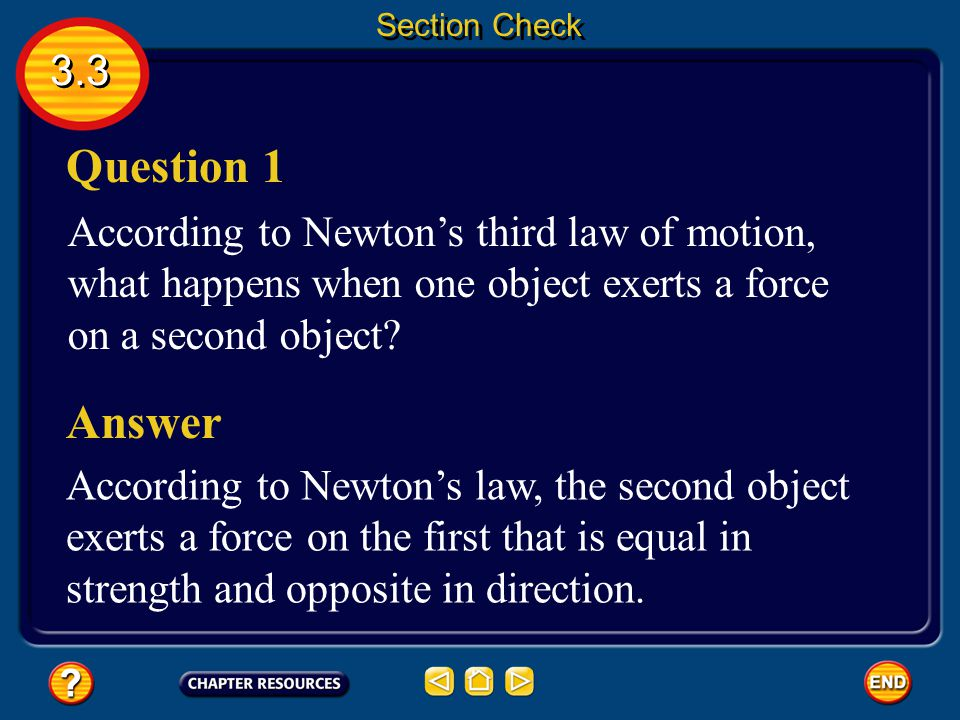 Question 1 Answer 3.3 According to Newton's third law of motion,