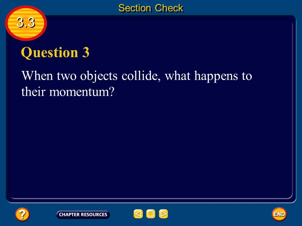 Section Check 3.3 Question 3 When two objects collide, what happens to their momentum