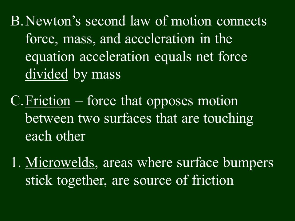 Newton's second law of motion connects force, mass, and acceleration in the equation acceleration equals net force divided by mass