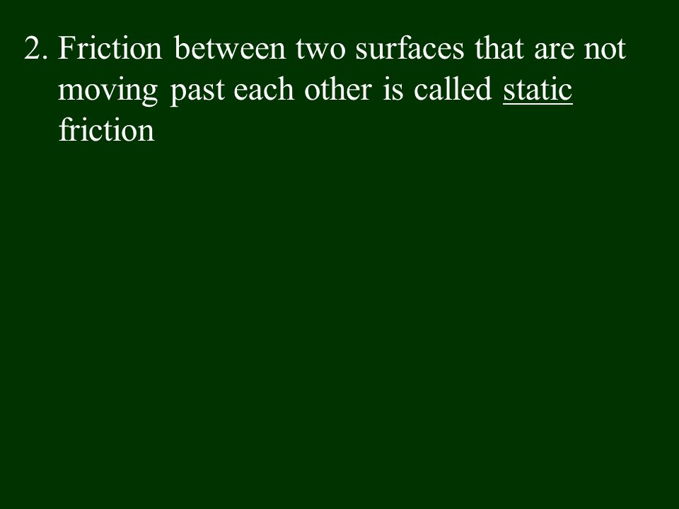 Friction between two surfaces that are not moving past each other is called static friction