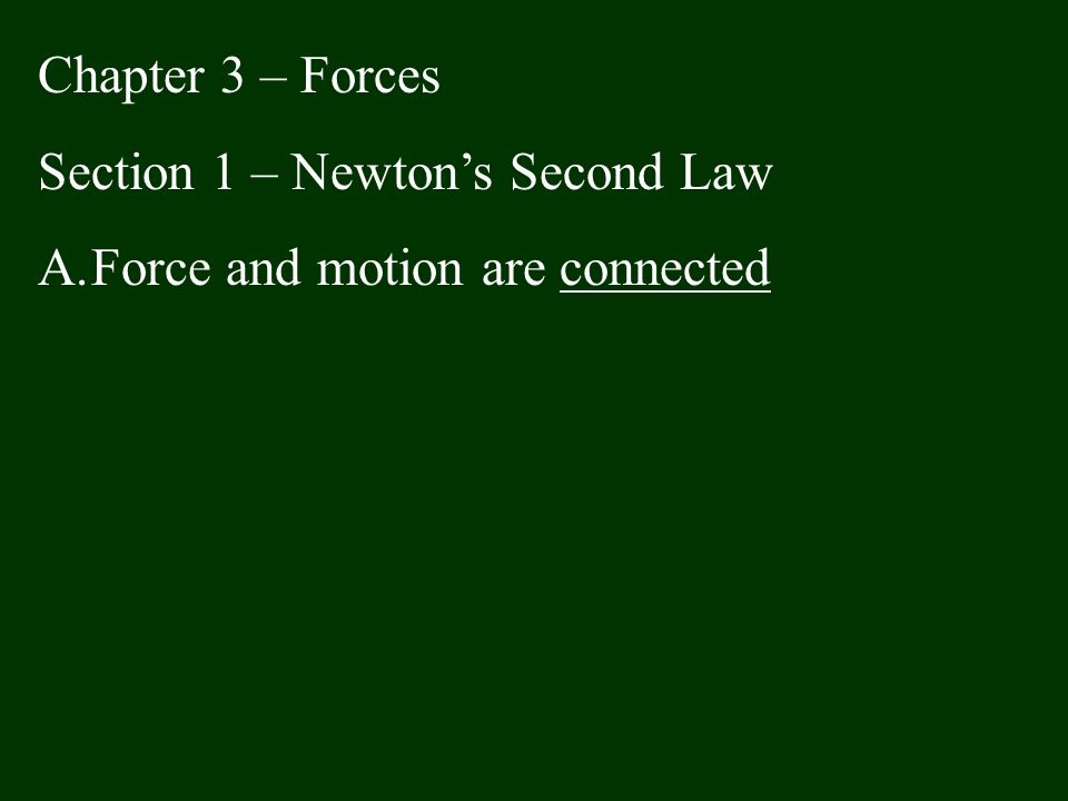 Chapter 3 – Forces Section 1 – Newton's Second Law Force and motion are connected
