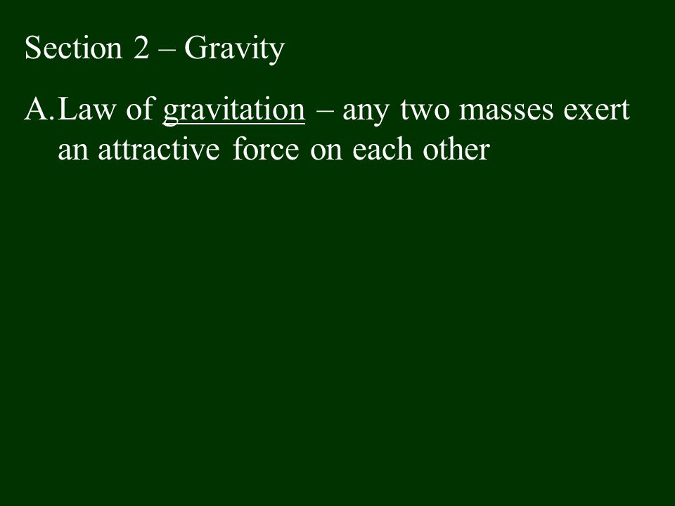 Section 2 – Gravity Law of gravitation – any two masses exert an attractive force on each other