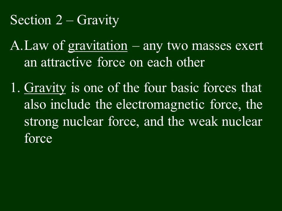 Section 2 – Gravity Law of gravitation – any two masses exert an attractive force on each other.