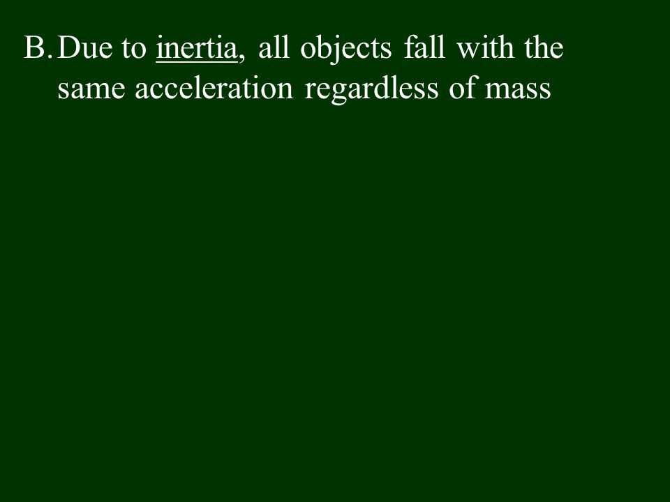 Due to inertia, all objects fall with the same acceleration regardless of mass