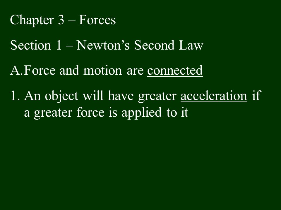 Chapter 3 – Forces Section 1 – Newton's Second Law. Force and motion are connected.