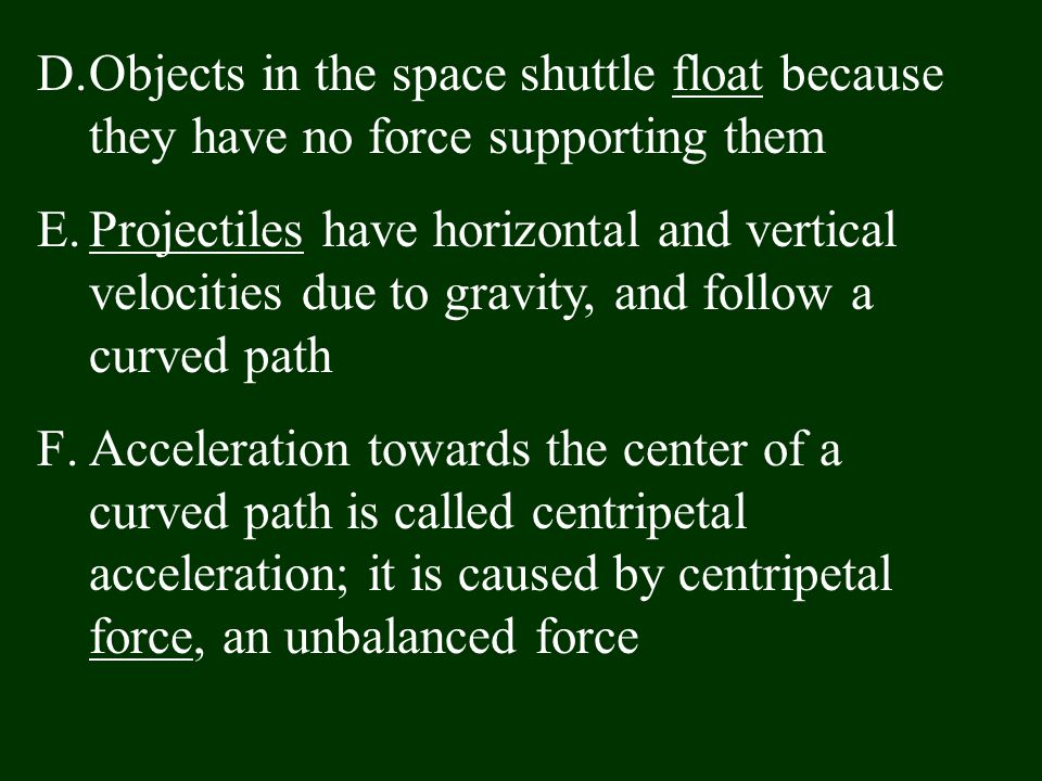 Objects in the space shuttle float because they have no force supporting them