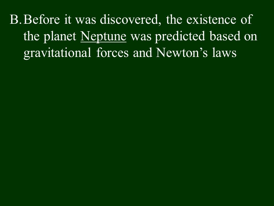 Before it was discovered, the existence of the planet Neptune was predicted based on gravitational forces and Newton's laws