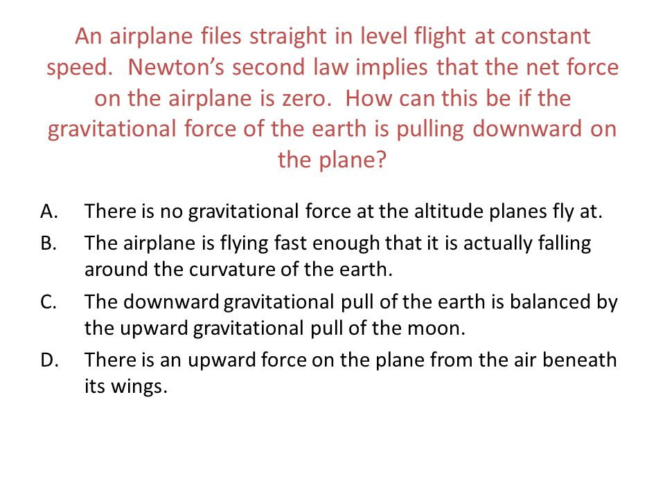 An airplane files straight in level flight at constant speed