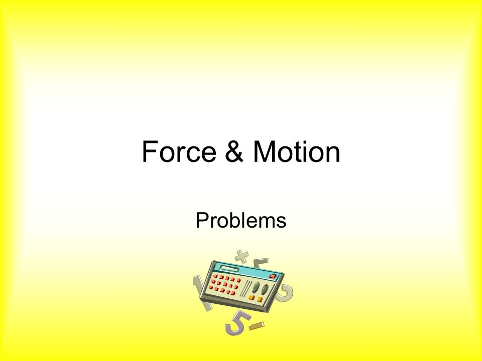 Force & Motion Problems