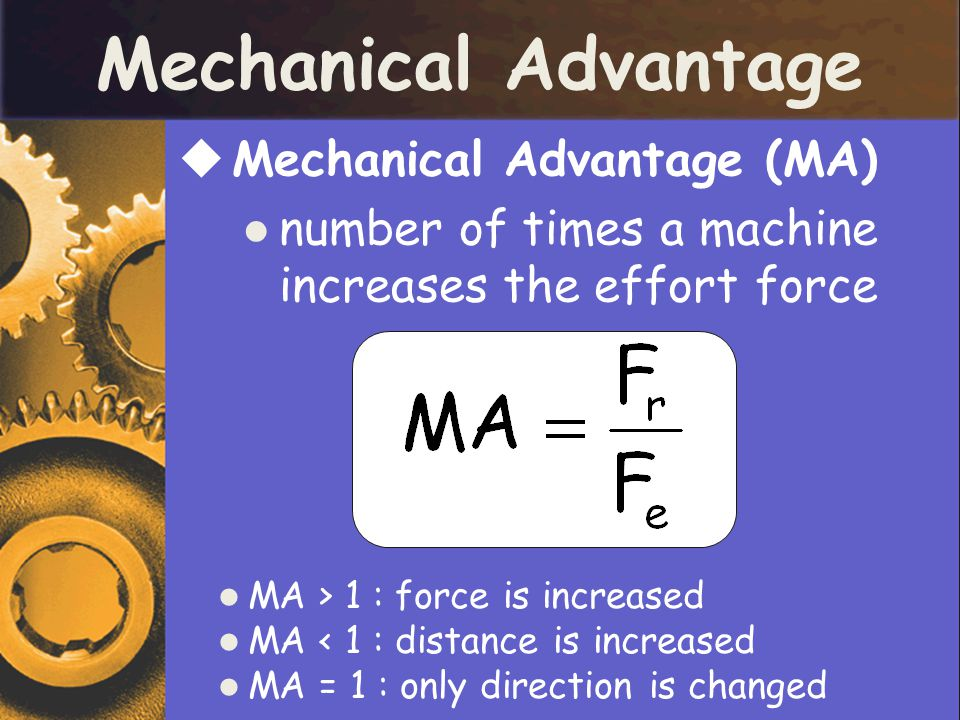 Mechanical Advantage Mechanical Advantage (MA)