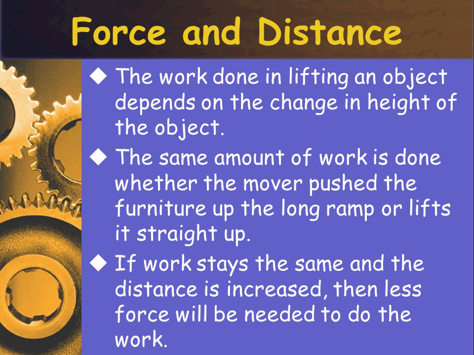 Force and Distance The work done in lifting an object depends on the change in height of the object.