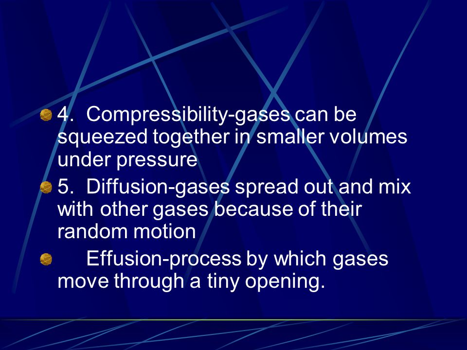4. Compressibility-gases can be squeezed together in smaller volumes under pressure