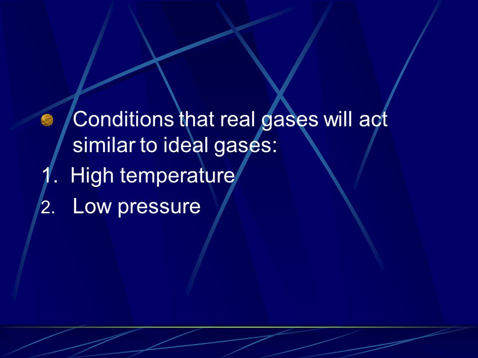 Conditions that real gases will act similar to ideal gases: