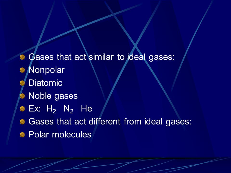 Gases that act similar to ideal gases: