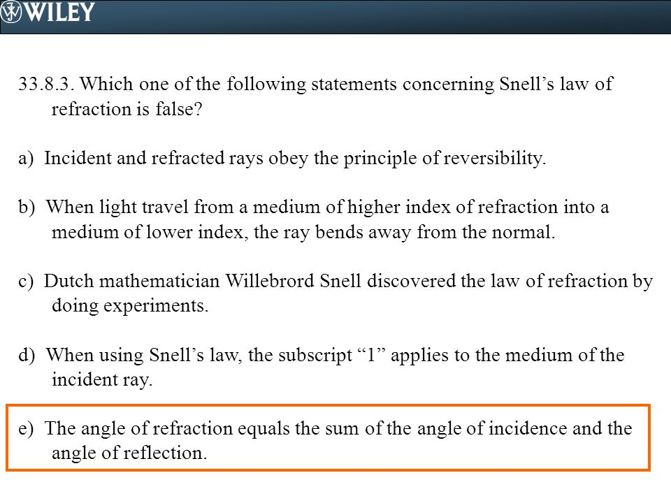 33.8.3. Which one of the following statements concerning Snell's law of refraction is false