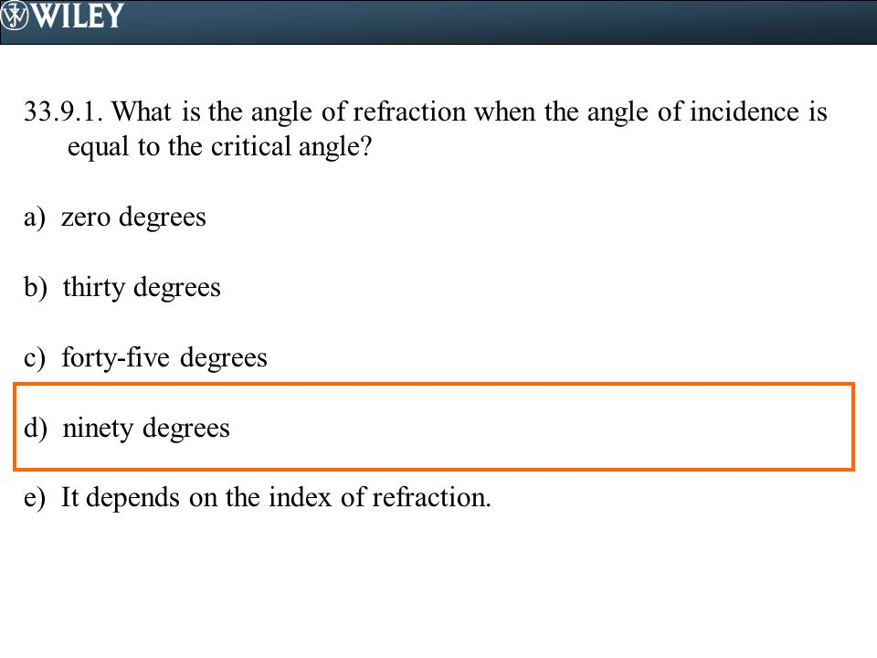 33.9.1. What is the angle of refraction when the angle of incidence is equal to the critical angle