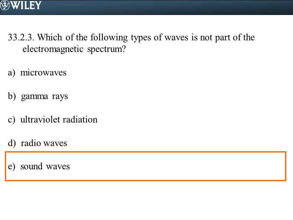 33.2.3. Which of the following types of waves is not part of the electromagnetic spectrum