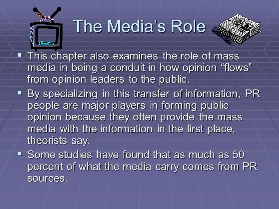 The Media's Role This chapter also examines the role of mass media in being a conduit in how opinion flows from opinion leaders to the public.