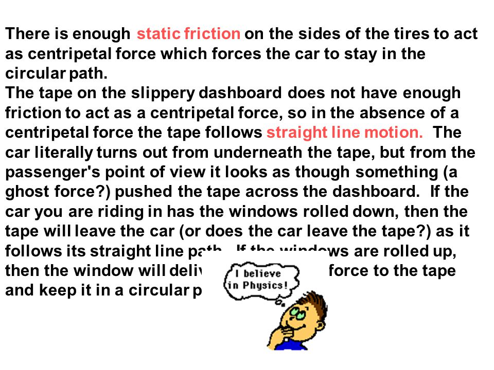 There is enough static friction on the sides of the tires to act as centripetal force which forces the car to stay in the circular path.