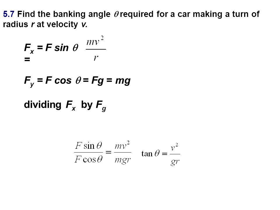 Fx = F sin  = Fy = F cos  = Fg = mg dividing Fx by Fg
