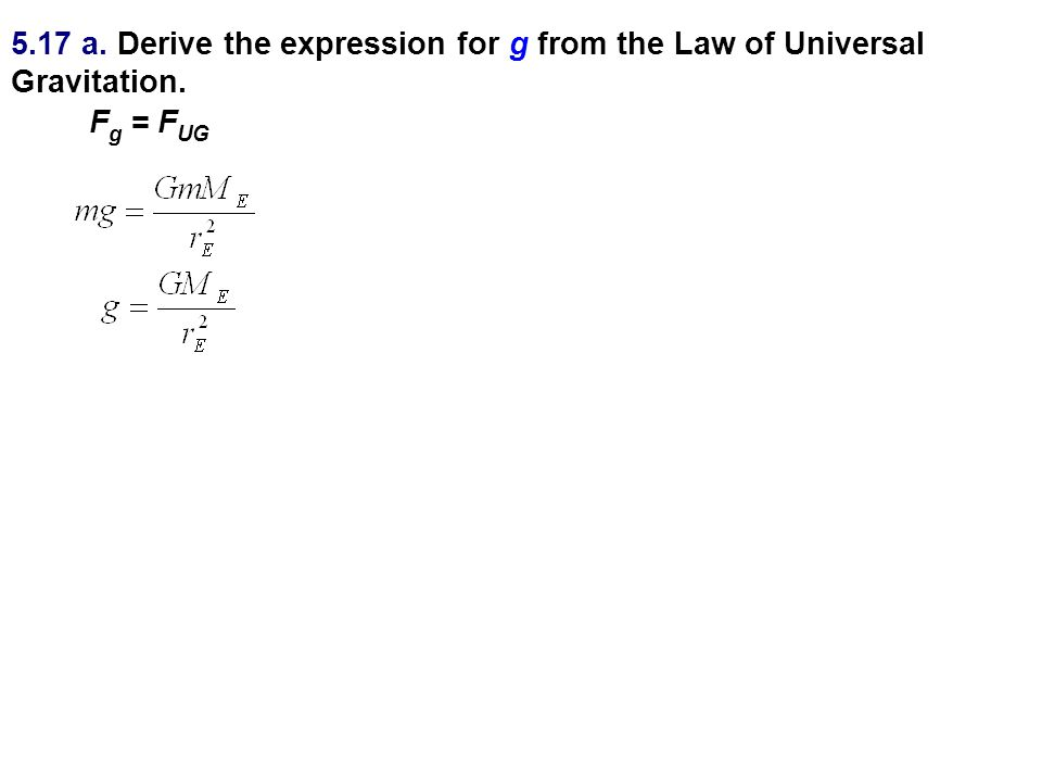 5.17 a. Derive the expression for g from the Law of Universal Gravitation.