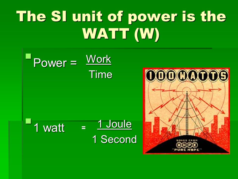 The SI unit of power is the WATT (W)