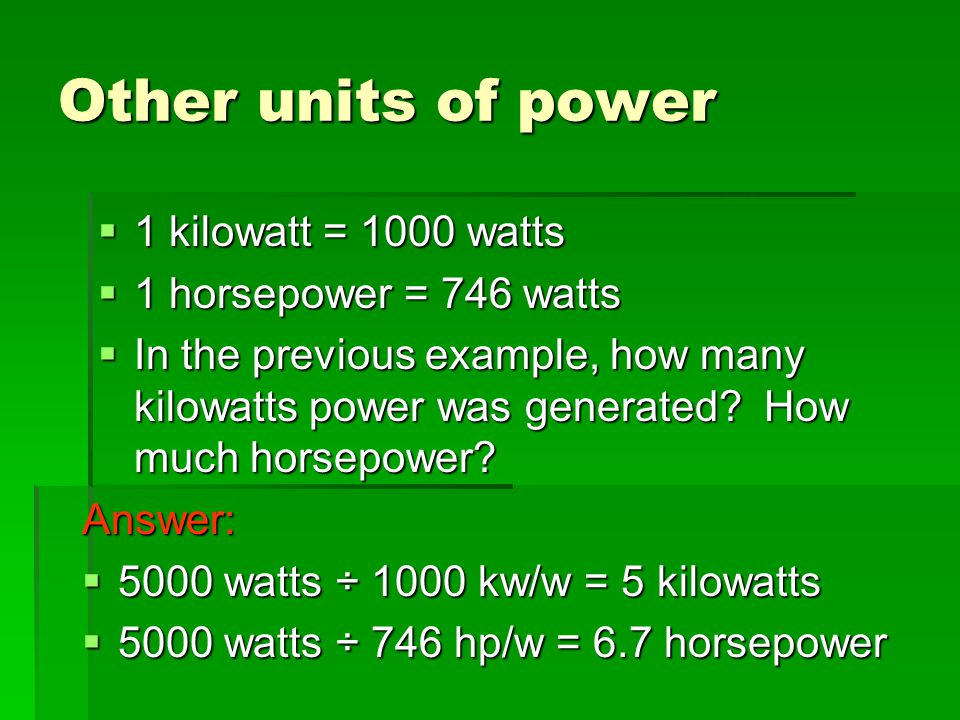 Other units of power 1 kilowatt = 1000 watts 1 horsepower = 746 watts