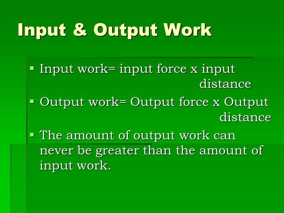 Input & Output Work Input work= input force x input distance