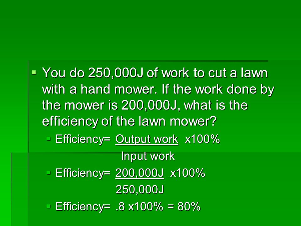 You do 250,000J of work to cut a lawn with a hand mower