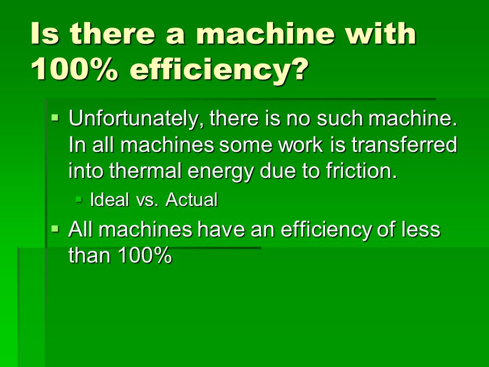 Is there a machine with 100% efficiency