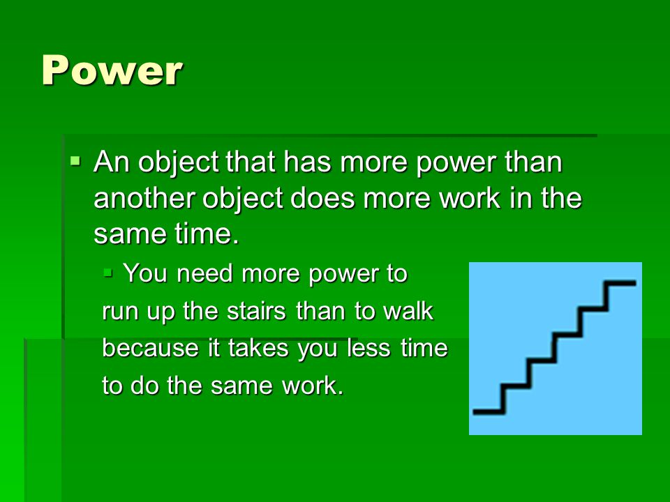 Power An object that has more power than another object does more work in the same time. You need more power to.