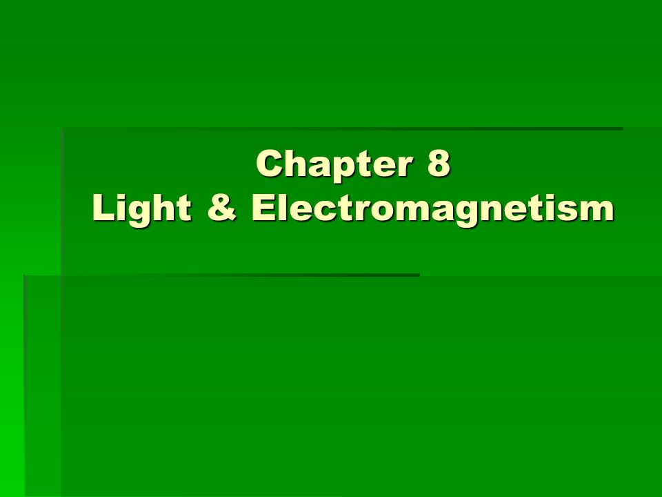 Chapter 8 Light & Electromagnetism