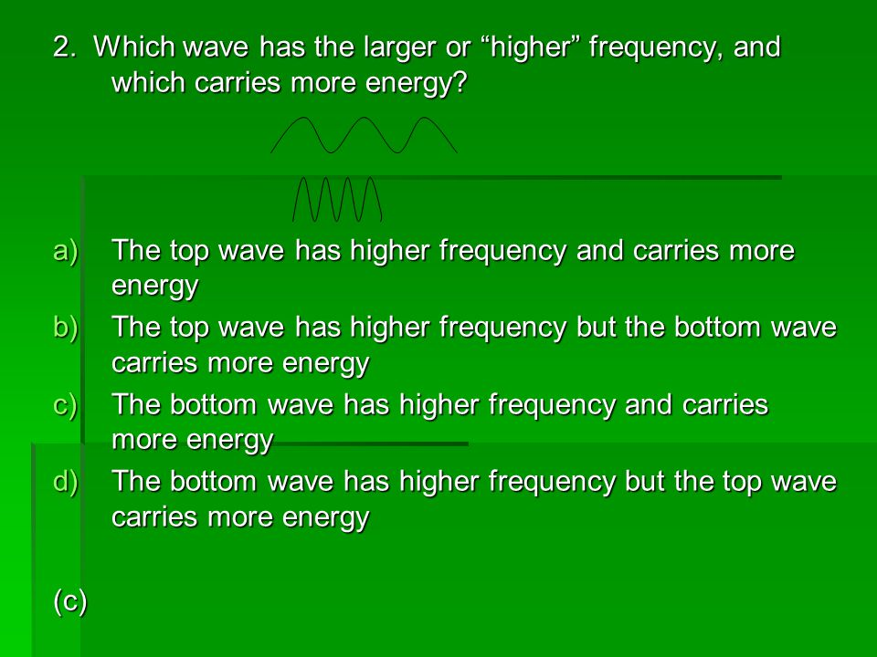 2. Which wave has the larger or higher frequency, and which carries more energy
