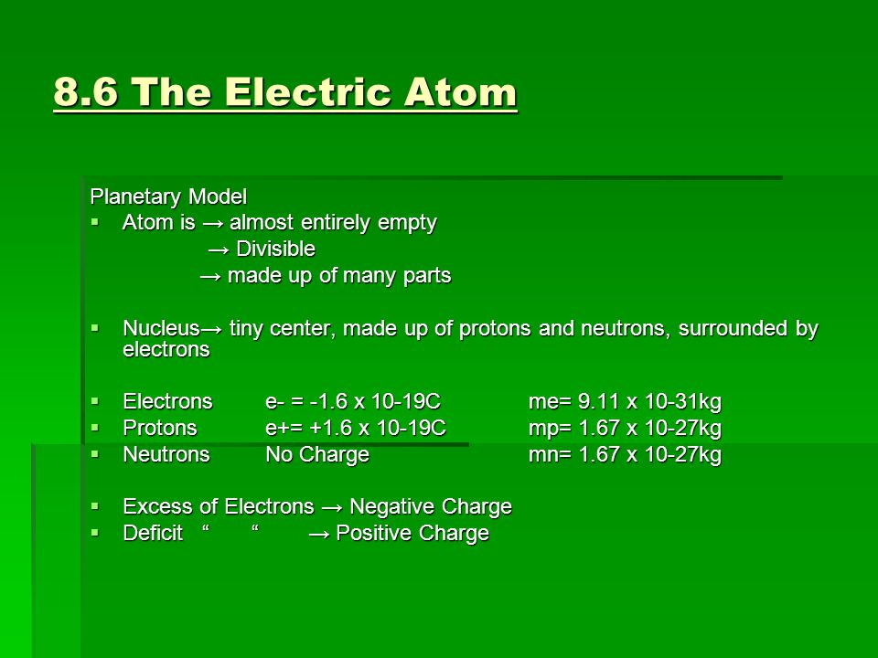 8.6 The Electric Atom Planetary Model Atom is → almost entirely empty