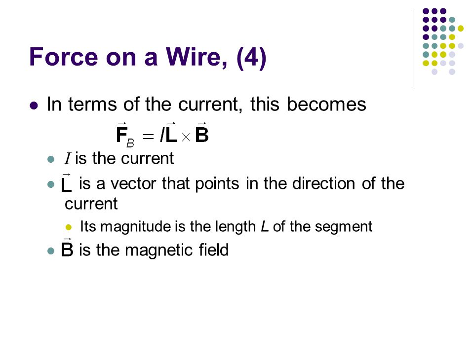 Force on a Wire, (4) In terms of the current, this becomes