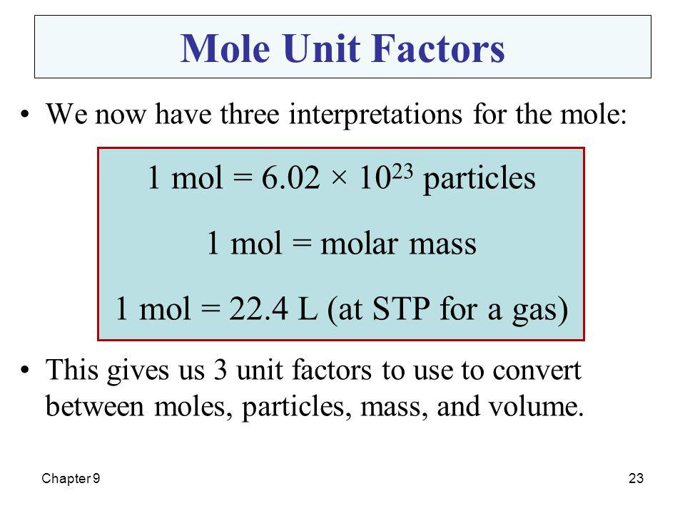 Mole Unit Factors 1 mol = 6.02 × 1023 particles 1 mol = molar mass