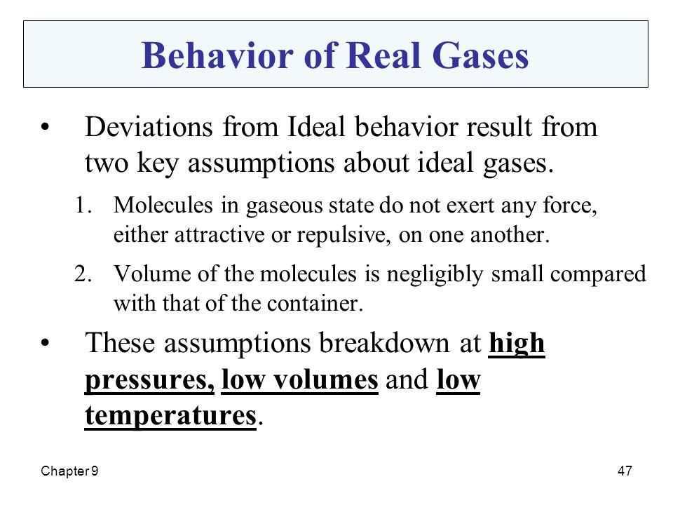 Behavior of Real Gases Deviations from Ideal behavior result from two key assumptions about ideal gases.