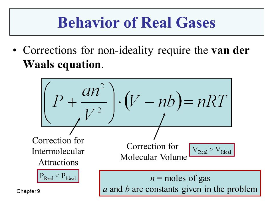 Behavior of Real Gases Corrections for non-ideality require the van der Waals equation. Correction for Intermolecular Attractions.