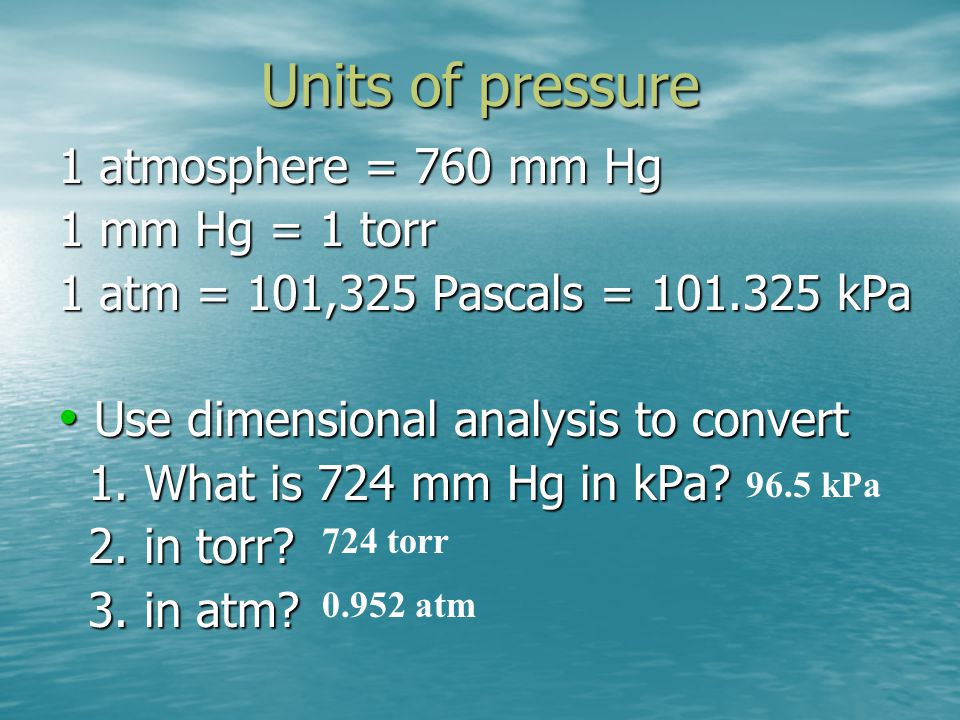 Units of pressure 1 atmosphere = 760 mm Hg 1 mm Hg = 1 torr
