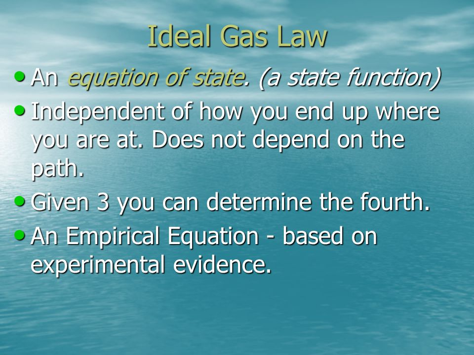 Ideal Gas Law An equation of state. (a state function)