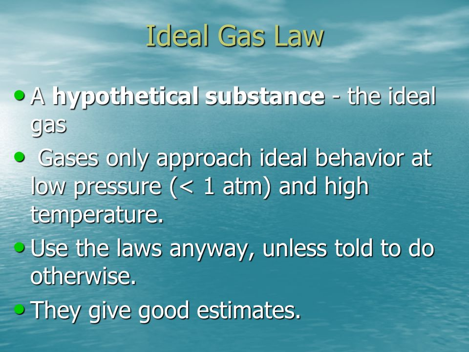 Ideal Gas Law A hypothetical substance - the ideal gas