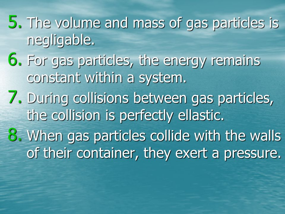 The volume and mass of gas particles is negligable.