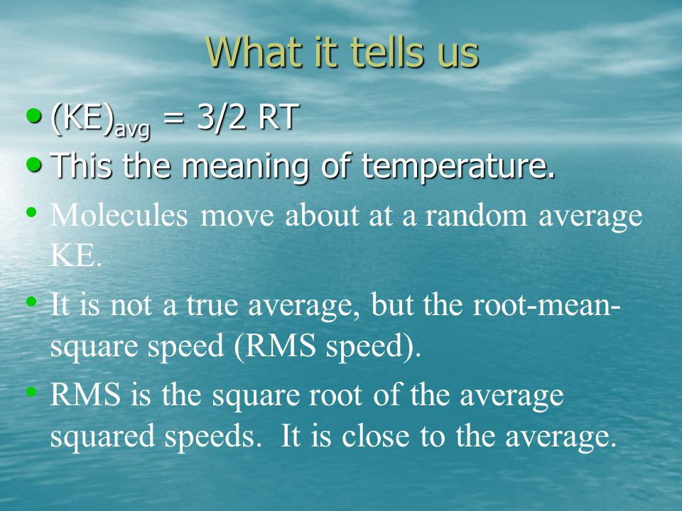 What it tells us (KE)avg = 3/2 RT This the meaning of temperature.