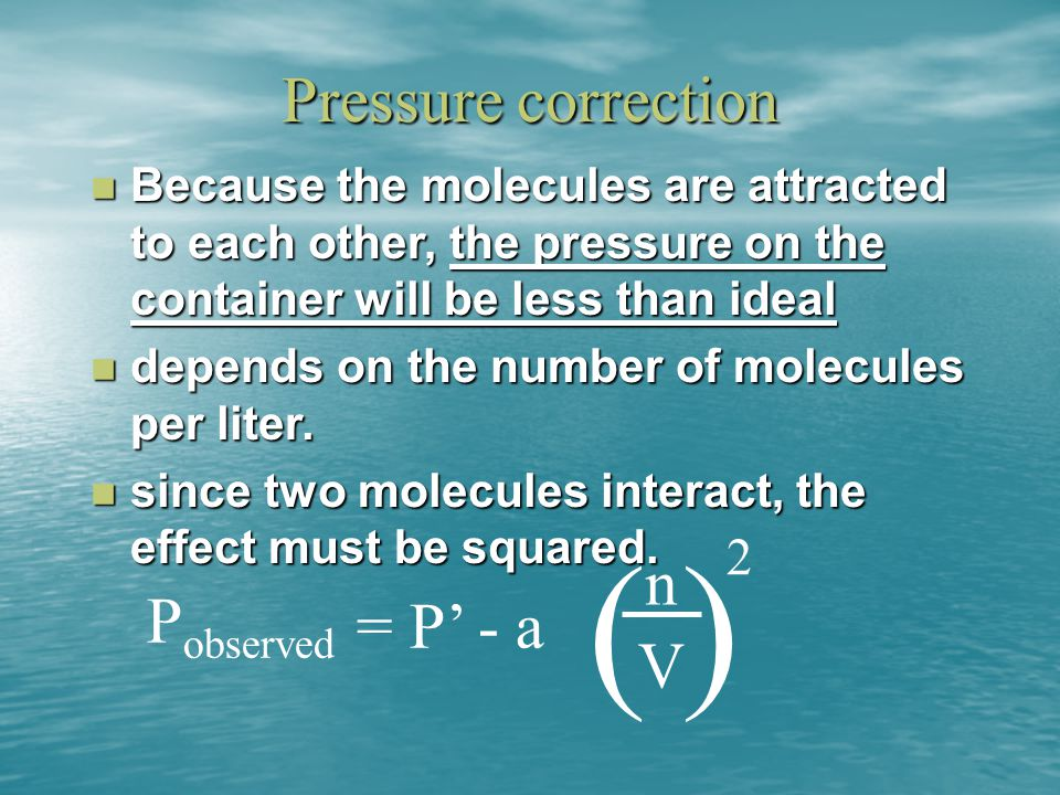 ( ) Pressure correction n Pobserved = P' - a V 2