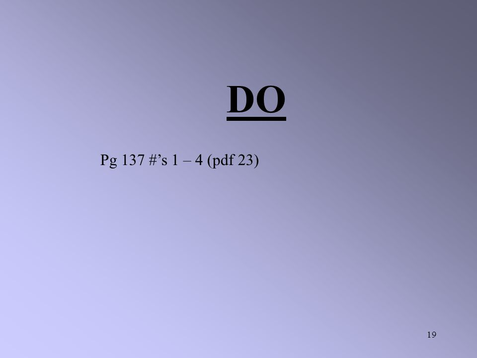 DO Pg 137 #'s 1 – 4 (pdf 23)