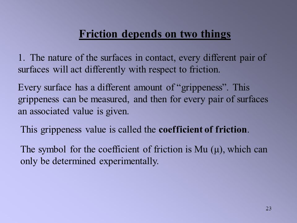 Friction depends on two things