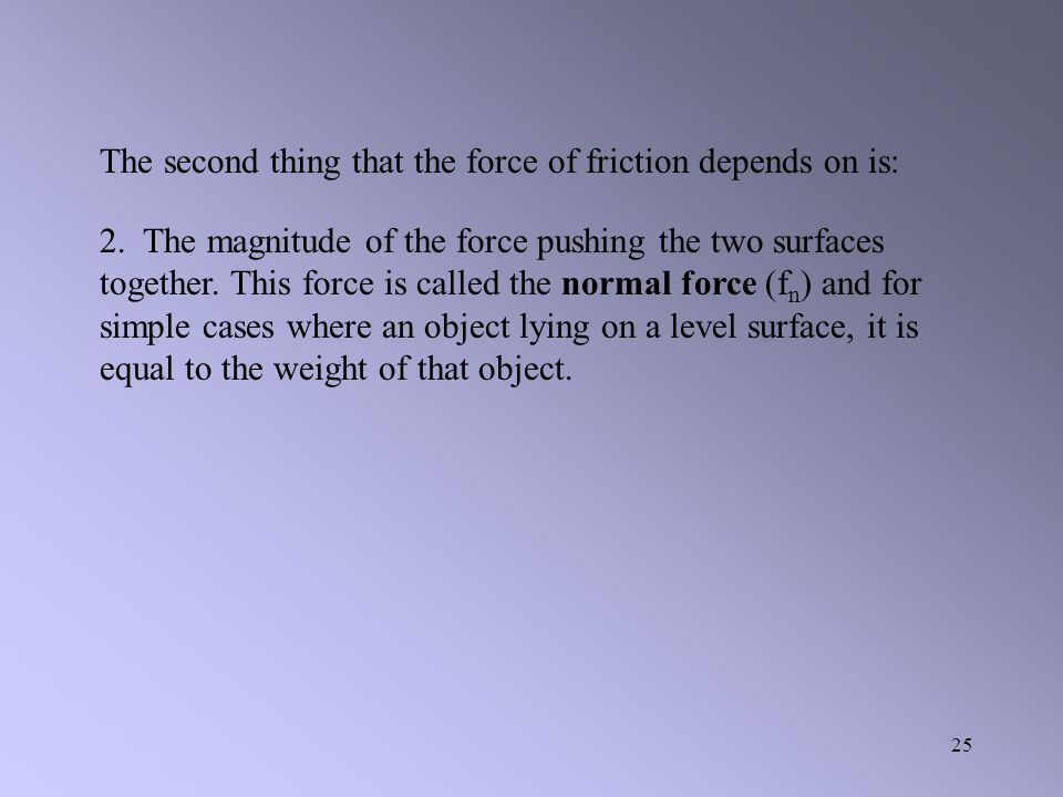 The second thing that the force of friction depends on is: